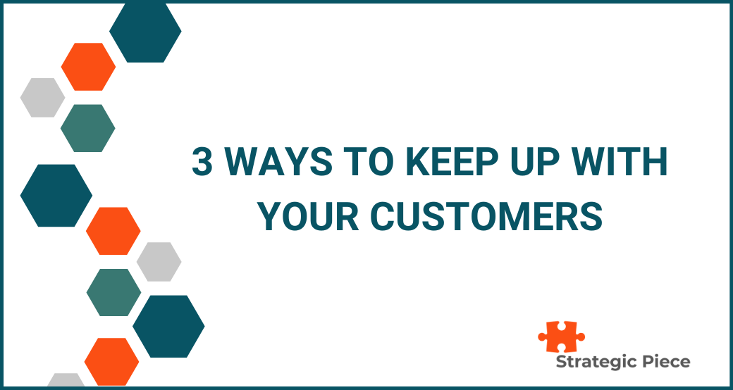 3 Ways to Keep Up with your Customers