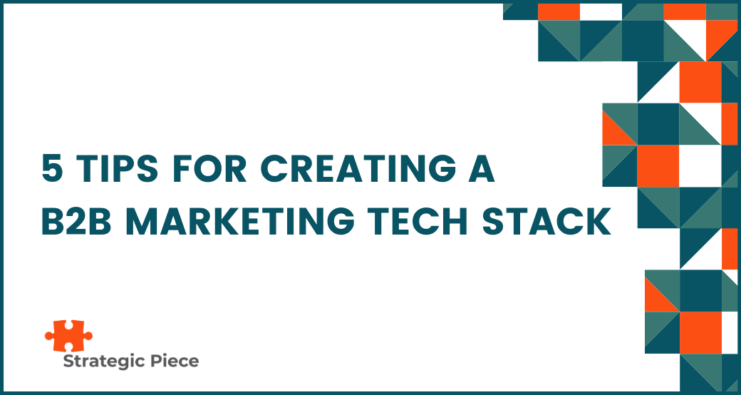 5 Tips for Creating a B2B Marketing Tech Stack