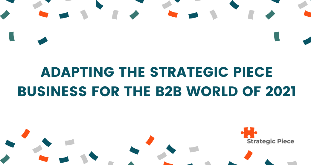Adapting The Strategic Piece Business For the B2B World of 2021
