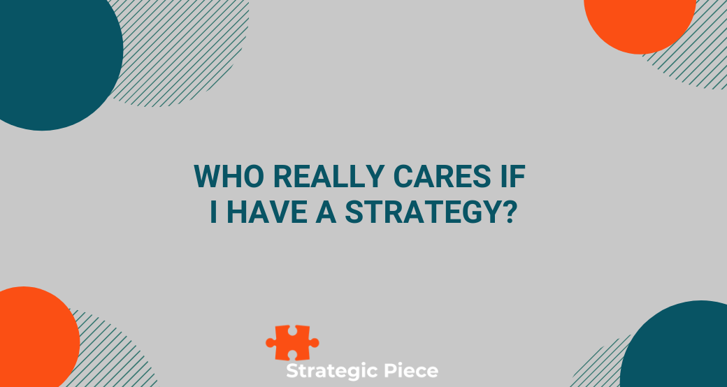 Who Really Cares if I Have a Strategy?