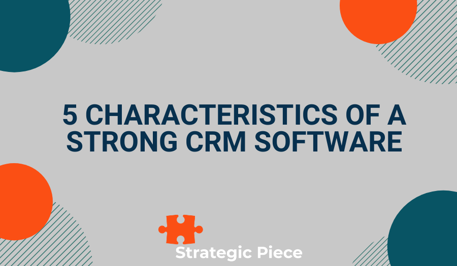 5 Characteristics of a Strong CRM Software