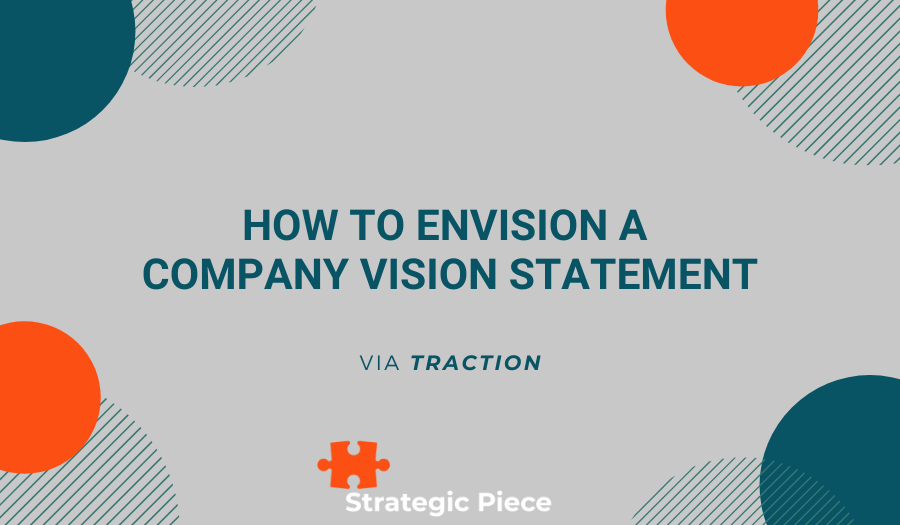 How to Envision a Company Vision Statement (Via Traction)