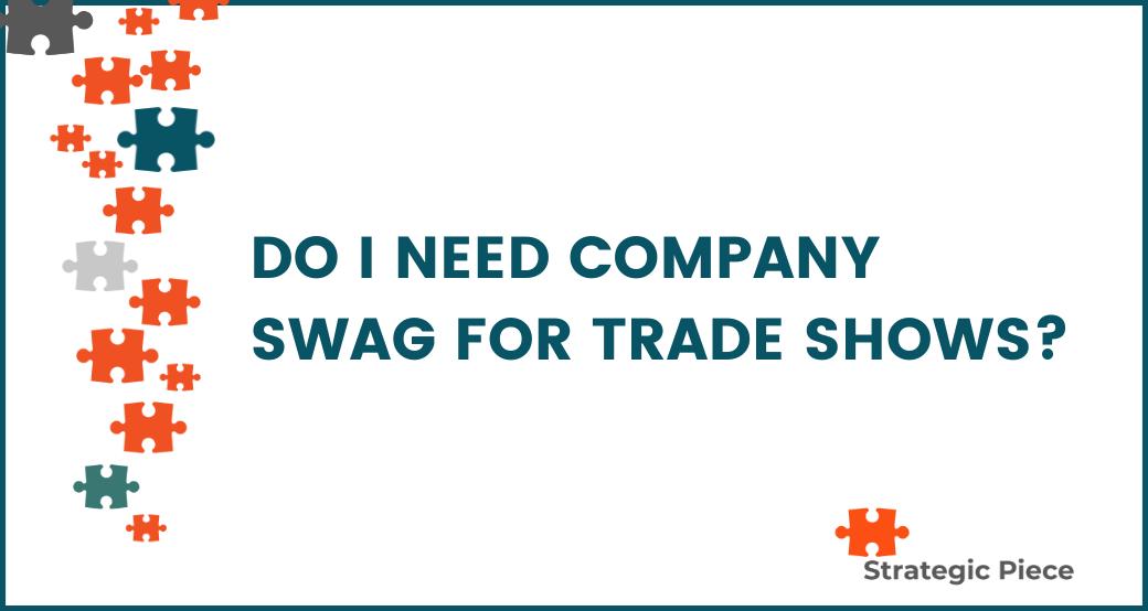 Do I Need Company Swag for Trade Shows?