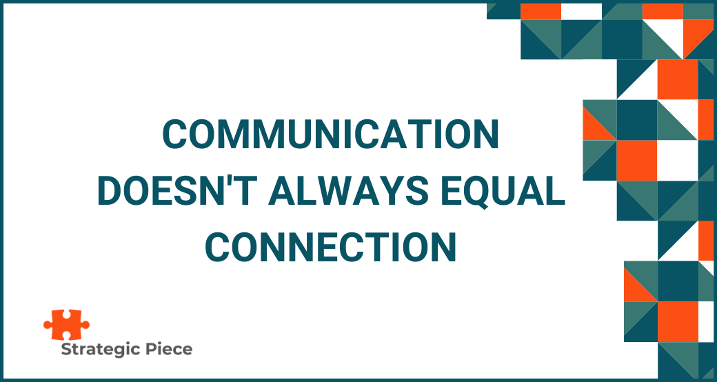 Communication Doesn't Always Equal Connection