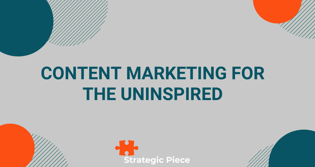 Content Marketing for the Uninspired