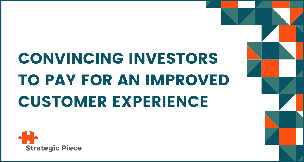 Convincing Investors To Pay For An Improved Customer Experience