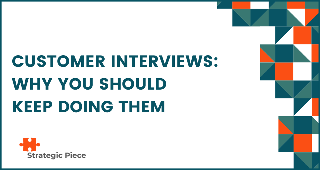 Customer Interviews: Why You Should Keep Doing Them