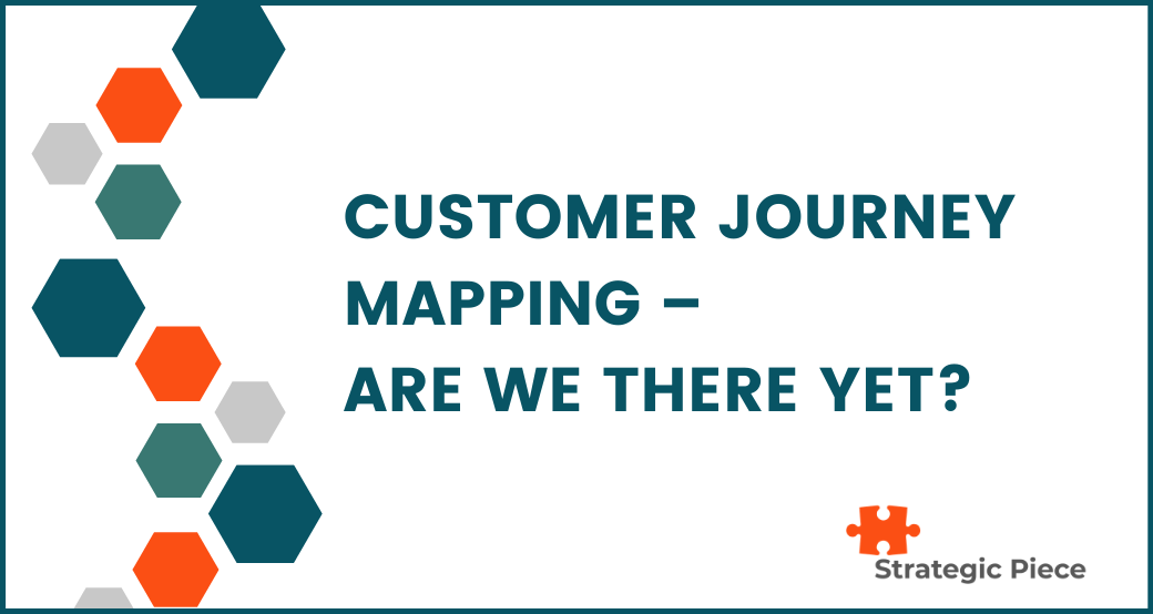 Customer Journey Mapping – Are We There Yet?