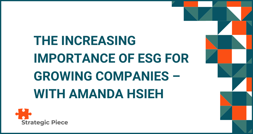 The Increasing Importance of ESG for Growing Companies - with Amanda Hsieh