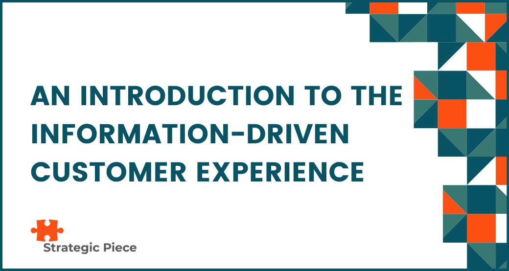 An Introduction to the Information-Driven Customer Experience