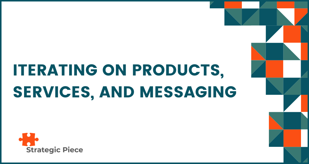 Iterating on Products, Services, and Messaging