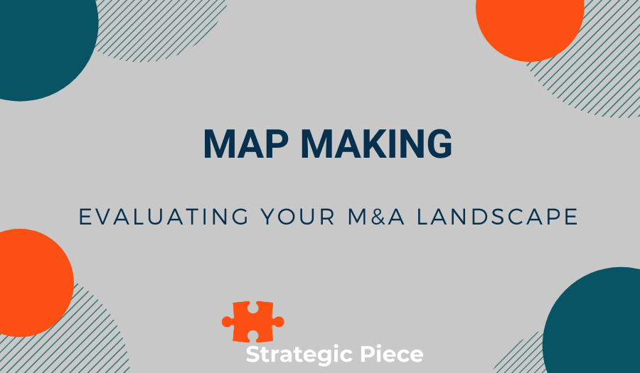 Map Making: Evaluating Your M&A Landscape