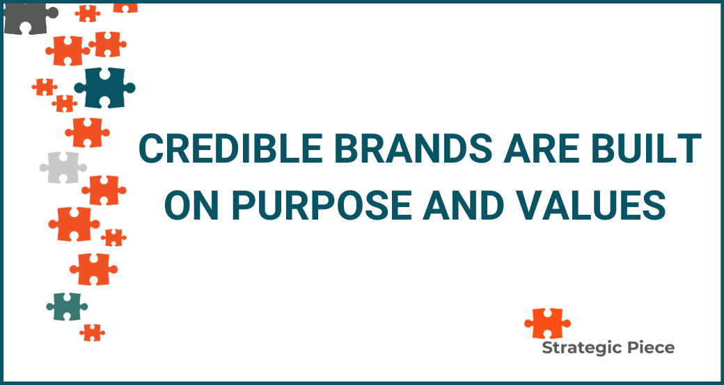 Credible Brands Are Built on Purpose and Values