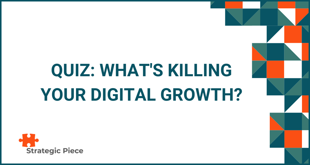 Quiz: What's Killing Your Digital Growth?