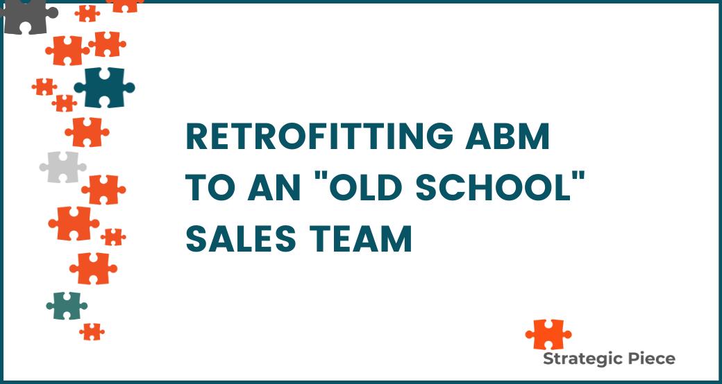 Retrofitting ABM To An 'Old School' Sales Team