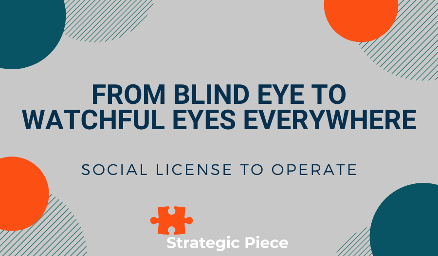 From Blind Eye to Watchful Eyes Everywhere: Social License to Operate