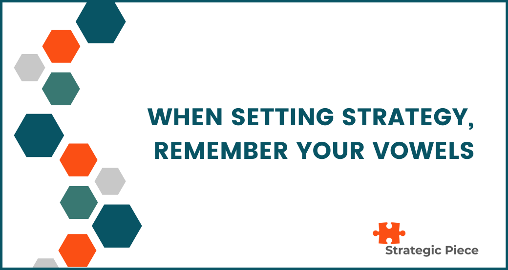 When Setting Strategy, Remember Your Vowels