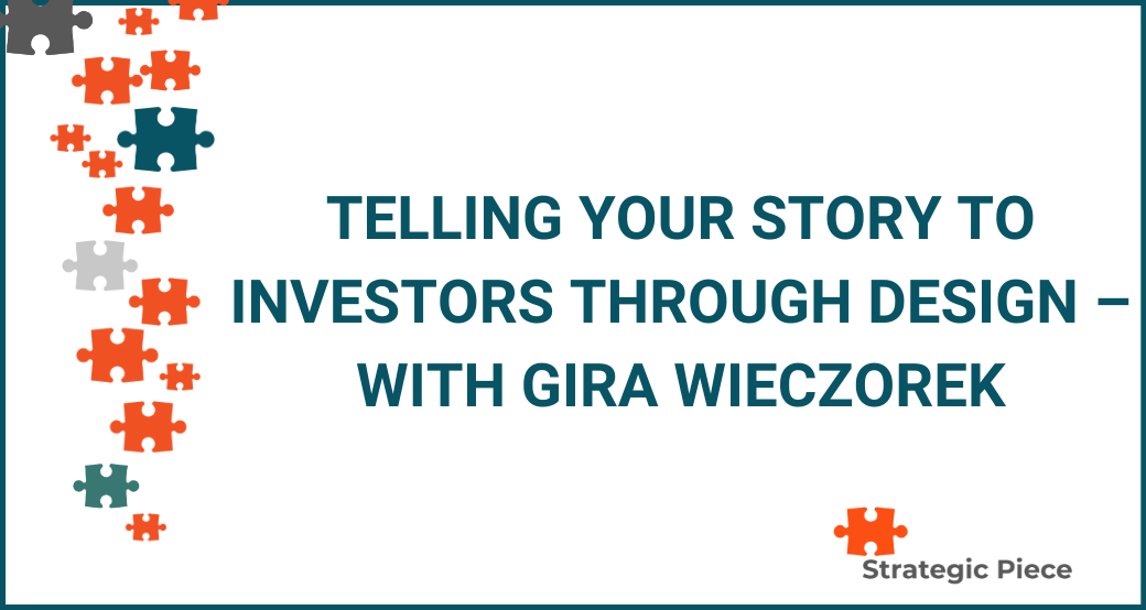 Telling Your Story to Investors Through Design - with Gira Wieczorek