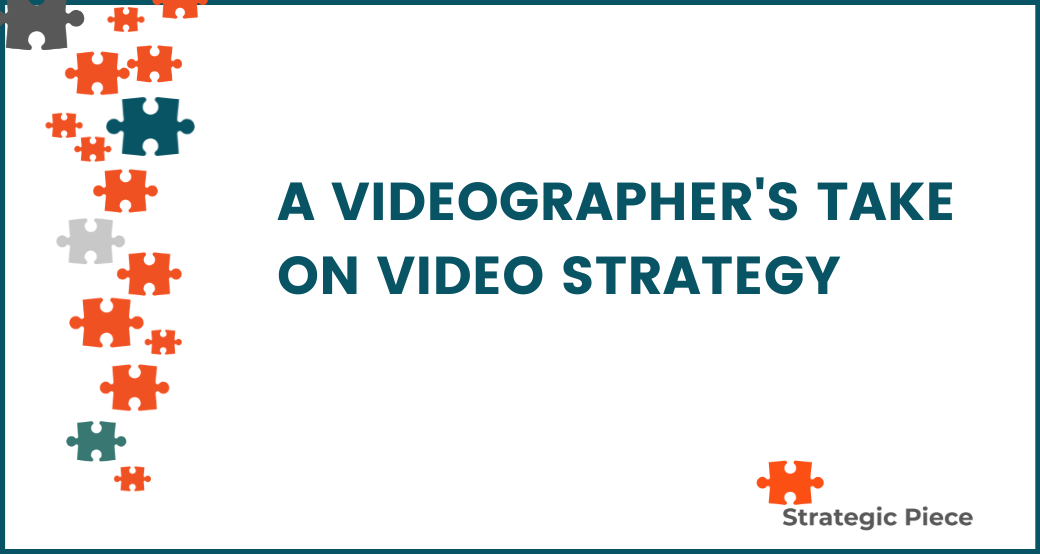 A Videographer's Take on Video Strategy